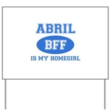 Abril is my homegirl Yard Sign