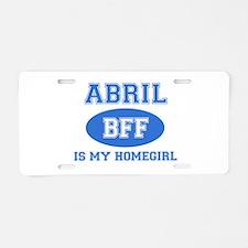 Abril is my homegirl Aluminum License Plate