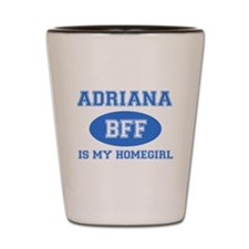 Adriana is my homegirl Shot Glass