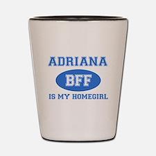 Adriana is my homegirl Shot Glass