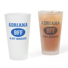 Adriana is my homegirl Drinking Glass