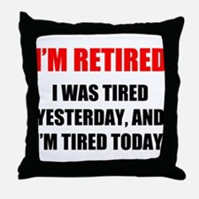 I'm Retired Throw Pillow