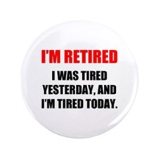 "I'm Retired 3.5"" Button"