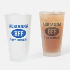 Adrianna is my homegirl Drinking Glass