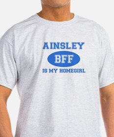 Ainsley is my homegirl T-Shirt