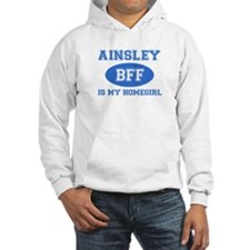 Ainsley is my homegirl Hoodie Sweatshirt