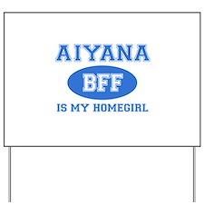 Aiyana is my homegirl Yard Sign