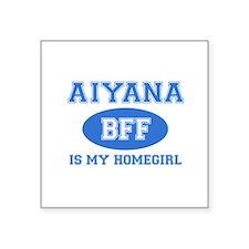 "Aiyana is my homegirl Square Sticker 3"" x 3"""