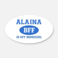 Alaina is my homegirl Oval Car Magnet