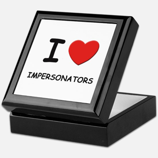 I love impersonators Keepsake Box