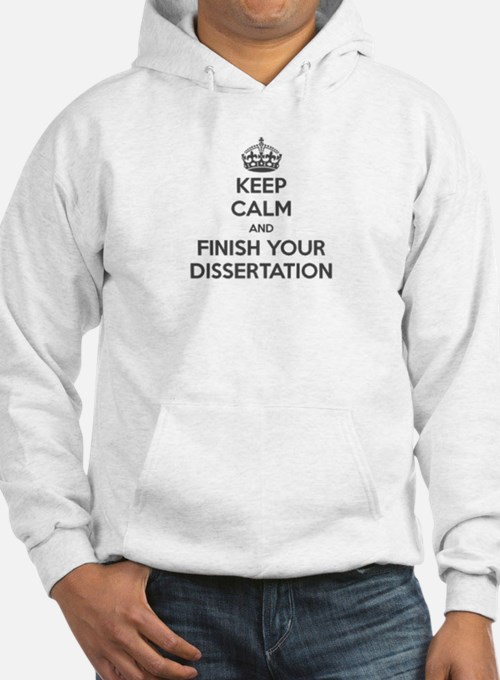 """Keep Calm and Finish Your Dissertation"" Hoodie"