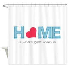 Home is where your mom is (light) Shower Curtain