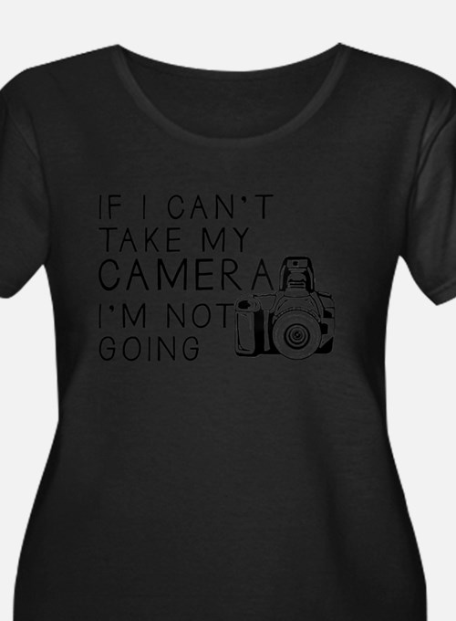 If I Can't Take My Camera... Plus Size T-Shirt