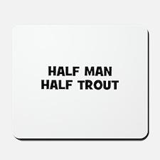 Half Man~Half Trout Mousepad