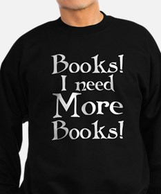 Books I Need More Books Sweatshirt (dark)