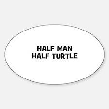 Half Man~Half Turtle Oval Decal