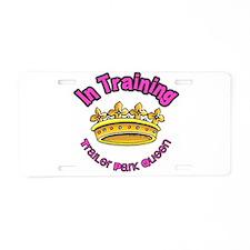 Trailer Park Queen In Training Aluminum License Pl