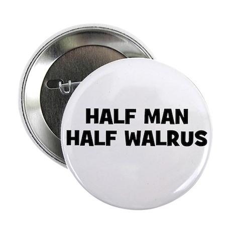 Half Man~Half Walrus Button