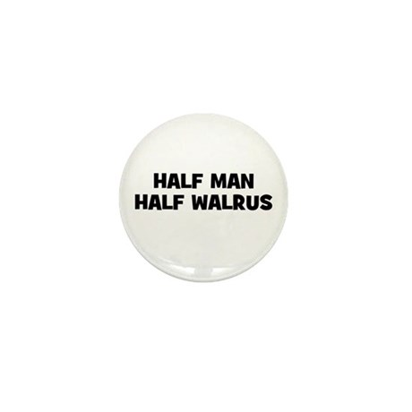 Half Man~Half Walrus Mini Button