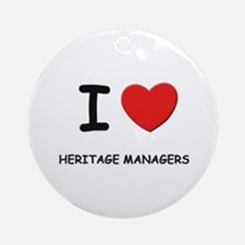 I love heritage managers Ornament (Round)