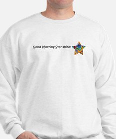 Good Morning Star-Shine! Sweatshirt