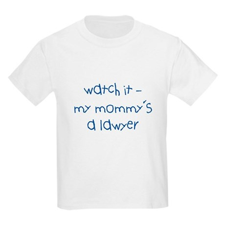 Watch It -My Mommy's a Lawyer T-Shirt