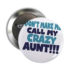 "Dont makeme call my crazy aunt 2.25"" Button"