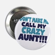 """Dont makeme call my crazy aunt 2.25"""" Button"""