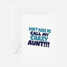 Dont makeme call my crazy aunt Greeting Card