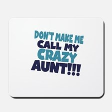 Dont makeme call my crazy aunt Mousepad