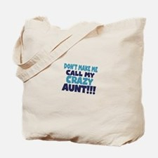 Dont makeme call my crazy aunt Tote Bag