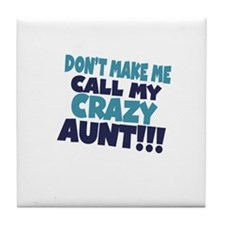Dont makeme call my crazy aunt Tile Coaster
