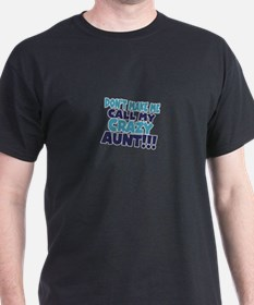 Dont makeme call my crazy aunt T-Shirt