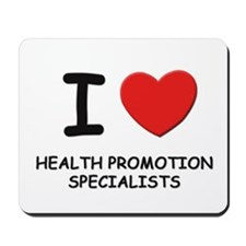 I love health promotion specialists Mousepad