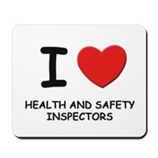 I love health and safety inspectors Mousepad
