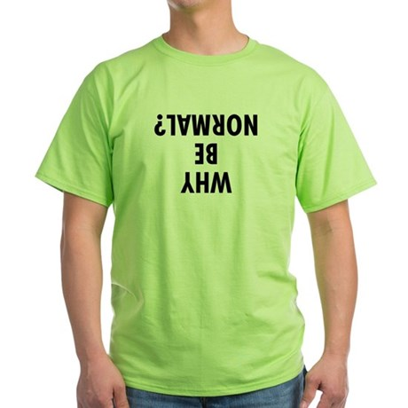 WHY BE NORMAL Green T-Shirt