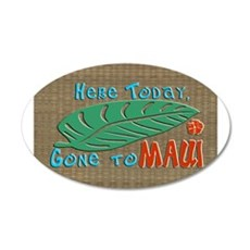 Here Today Gone to Maui Wall Decal