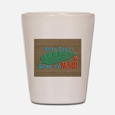 Here Today Gone to Maui Shot Glass