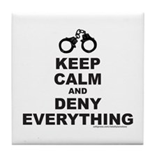 KEEP CALM AND DENY EVERYTHING Tile Coaster
