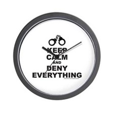 KEEP CALM AND DENY EVERYTHING Wall Clock