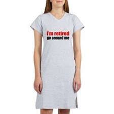 I'm Retired Go Around Me Women's Nightshirt