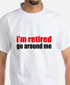 I'm Retired Go Around Me Shirt