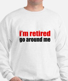 I'm Retired Go Around Me Sweatshirt