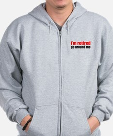 I'm Retired Go Around Me Zip Hoodie