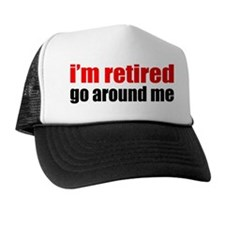 I'm Retired Go Around Me Trucker Hat
