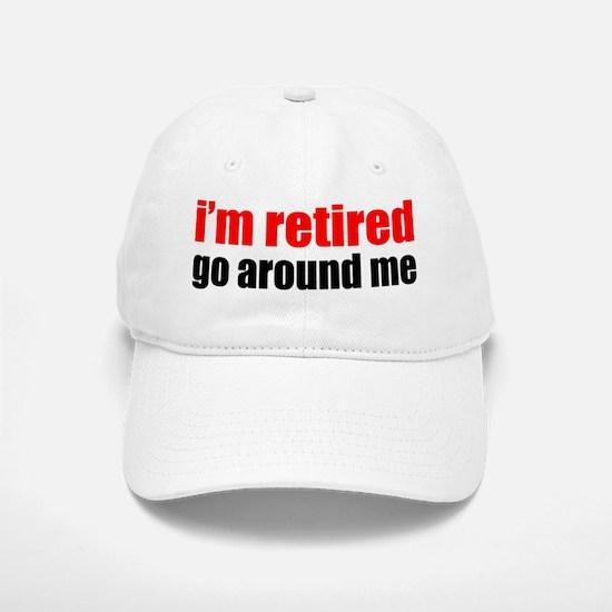 I'm Retired Go Around Me Baseball Baseball Cap