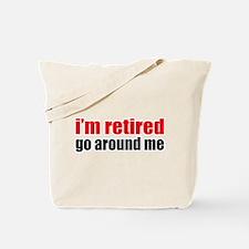 I'm Retired Go Around Me Tote Bag