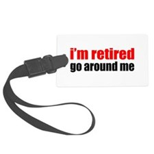 I'm Retired Go Around Me Luggage Tag