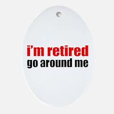 I'm Retired Go Around Me Ornament (Oval)