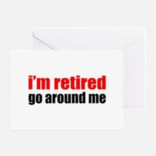 I'm Retired Go Around Me Greeting Card